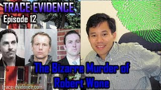 Trace Evidence - 012 - The Bizarre Murder of Robert Wone