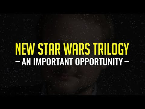 There's a New Star Wars Trilogy Coming - An Important Opportunity