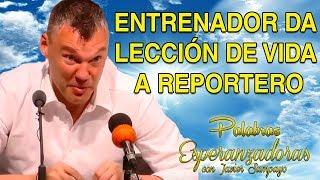ENTRENADOR DA LECCIÓN DE VIDA A REPORTERO - Palabras Esperanzadoras