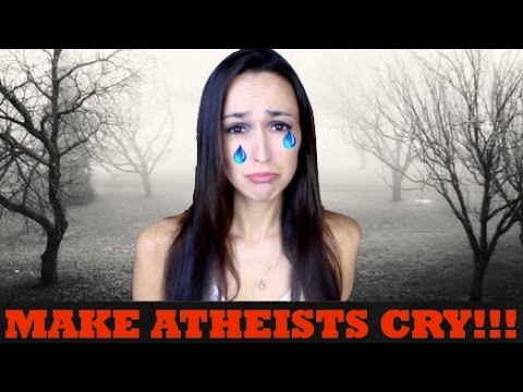 HOW TO MAKE AN ATHEIST CRY