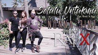 Download Lagu Nonna 3in1 feat RapX - Selalu Untukmu MP3 Terbaru