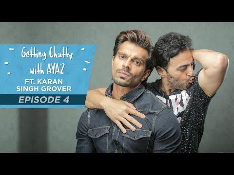 Getting Chatty With Ayaz | Episode 4 | Ft. Karan Singh Grover