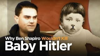 This Is Why Ben Shapiro Wouldn't Kill Baby Hitler
