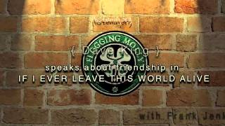 19. Dave King speaks about friendship in IF I EVER LEAVE THIS WORLD ALIVE