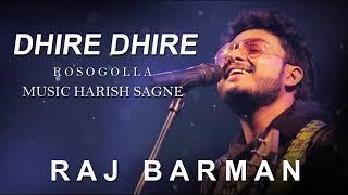 DHIRE DHIRE | Raj Barman | Harish Sagne | Rosogolla