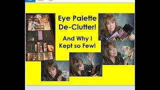 My Eye Palette Collection DE-CLUTTER ! Uber Purge- I kept so Few!