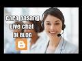 - Cara pasang LIVE chat di BLOG