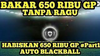 Bakar Habis 650 Ribu Gp Tanpa Ragu #part1 ! Auto Langsung Blackball !