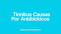 Tinnitus Causas Por Antibióticos | Tinnitus Causes Antibiotics