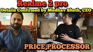 Realme 2 Pro processor confirmed by Madhav Sheth, CEO RealMe company | Price Starting From 13,990