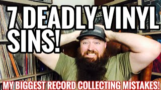 7 Deadly Vinyl Sins: My Biggest Record Collecting Mistakes!