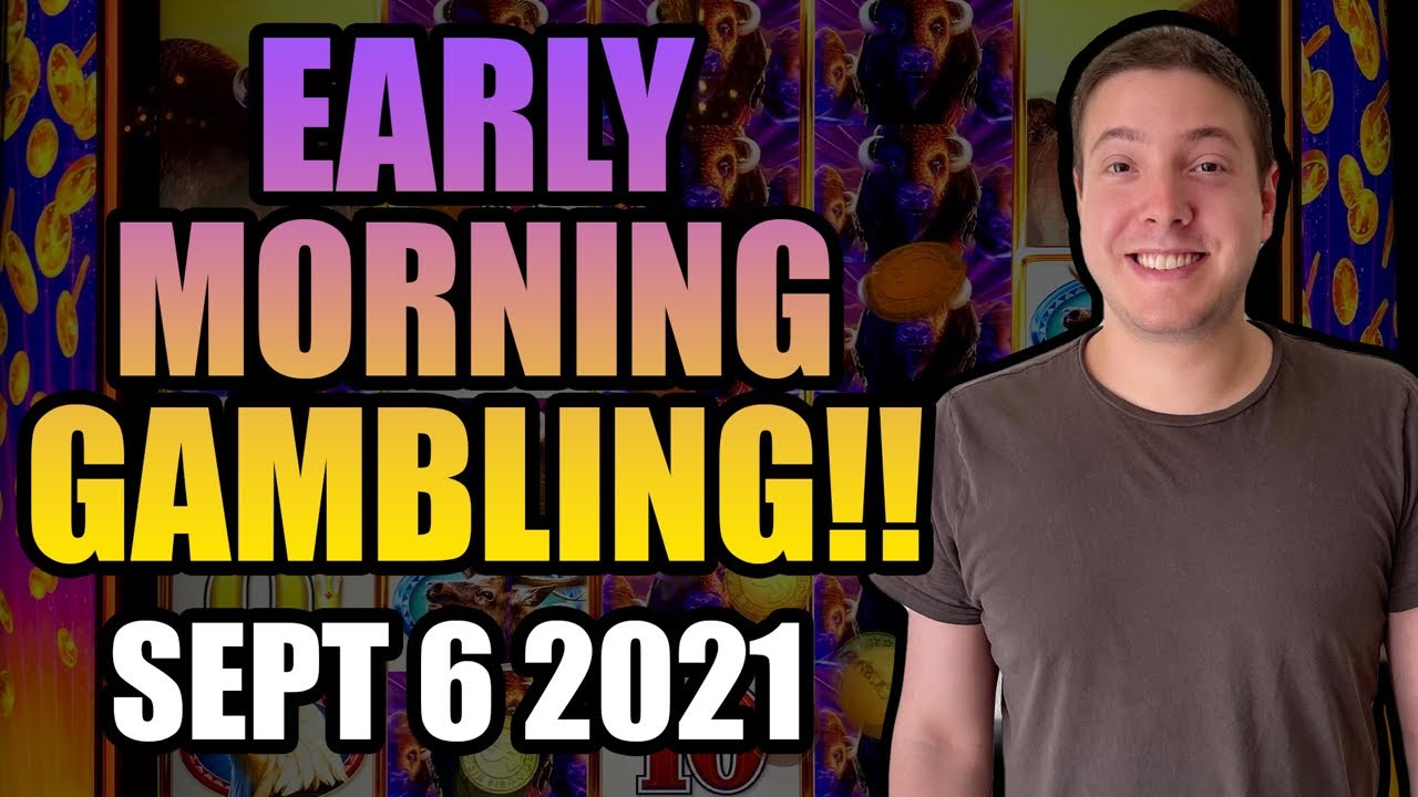 Download LIVE: He Just Can't Be Stopped! Early Morning Gambling! Sept 6th 2021!
