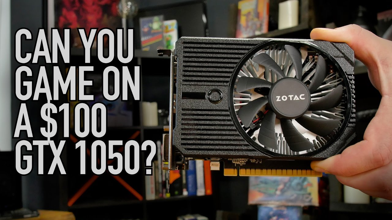 Can You Game On A $100 Zotac GTX 1050?