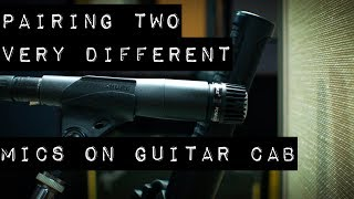 Pairing Two Very Different Mics on Guitar Cabinet