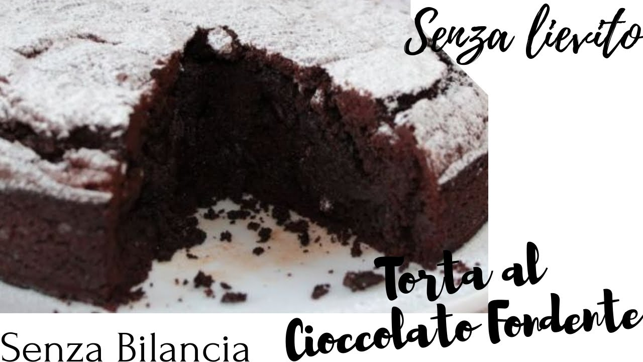 Ricetta Torta Al Cioccolato Senza Lievito.Torta Al Cioccolato Senza Bilancia Senza Lievito Senza Burro Youtube