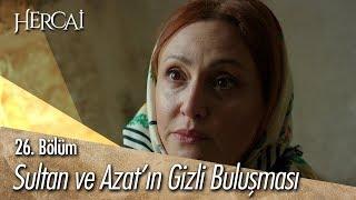 Sultan ve Azat'ın gizli buluşması! - Hercai 26. Bölüm