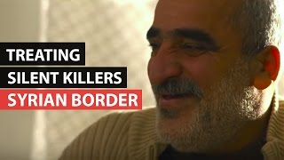 SYRIAN BORDER | Treating Silent Killers