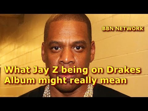 What Jay Z being on Drakes Album might...