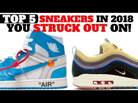 Top 5 SNEAKERS YOU STRUCK OUT ON in 2018!!
