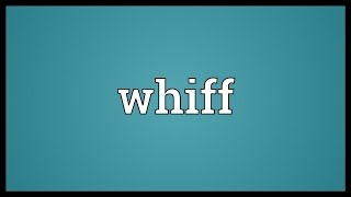 Whiff Meaning