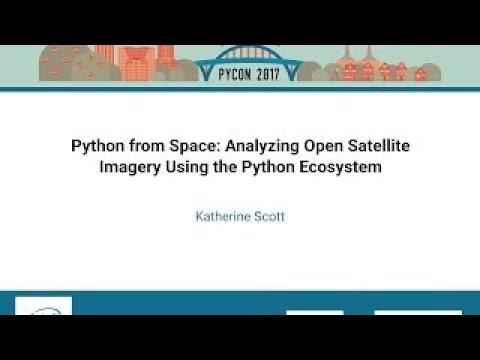 Katherine Scott Python from Space Analyzing Open Satellite Imagery Using the Python Ecosys