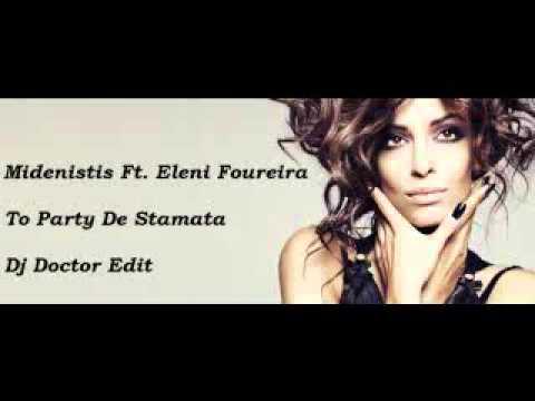 Midenistis Feat Eleni Foureira   To Party De Stamata Dj Doctor Edit 64kbps