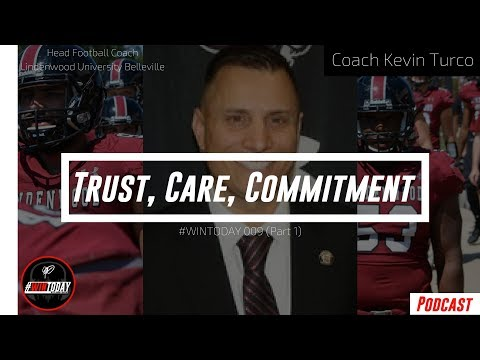 Trust, Care, Commitment - With Coach Kevin Turco Part 1/2 - #WinToday Episode 009