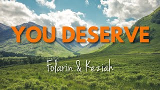 You Deserve - Folarin & Keziah (Official Lyric Video)