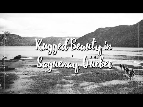 Rugged Quiet Beauty: A Travel Spotlight on Saguenay, Quebec