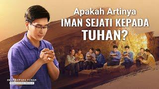 Film Pendek Kristen - IMAN KEPADA TUHAN - Klip Film(6)Apakah Artinya Iman Sejati Kepada Tuhan?