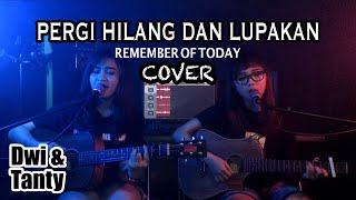 Download lagu PERGI HILANG DAN LUPAKAN - Remember Of Today (Cover by DwiTanty)