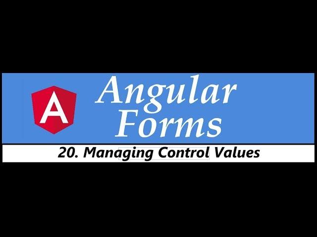 Angular Forms Tutorial - 20 - Managing Control Values