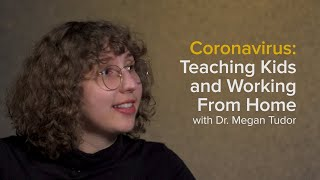 Coronavirus: Teaching Kids and Working From Home During the COVID-19 Pandemic