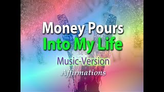 Money Just Pours Into My Life - With Uplifting Music - Super-Charged Affirmations