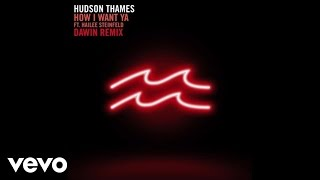 Hudson Thames - How I Want Ya (Dawin Remix - Audio) ft. Hailee Steinfeld