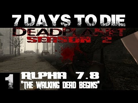 7 Days To Die: Alpha 7.8 || DeadPlanet Server S2 (1080p YT-MA) EP 1: The Walking Dead Begins