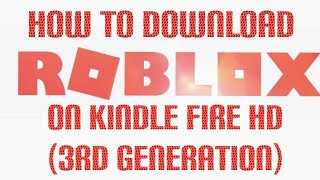 HOW TO DOWNLOAD ROBLOX ON KINDLE FIRE HD (3rd Generation)