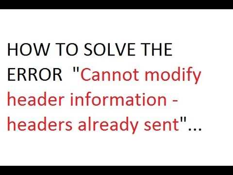 HOW TO SOLVE ERROR IN PHP ' CANNOT MODIFY HEADER INFORMATION   Header Already Sent'