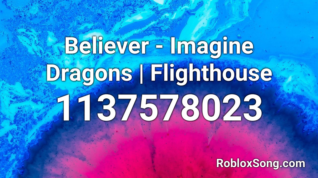 Believer Imagine Dragons Flighthouse Roblox Id Music Code
