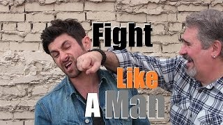 How To Fight Like A Man!