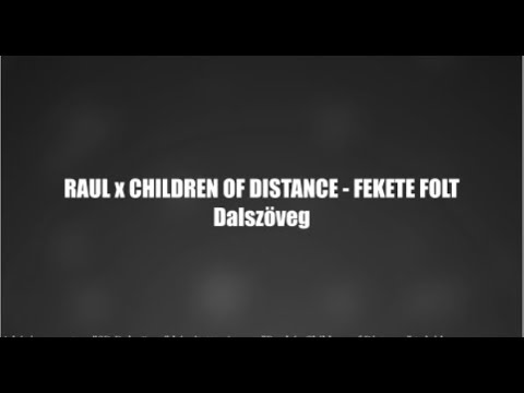RAUL x CHILDREN OF DISTANCE - FEKETE FOLT Dalszöveg