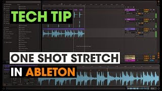 Tech Tip - One Shot Stretch in Ableton