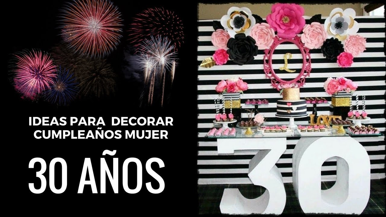 Ideas De Decoracion Cumpleanos Mujer 30 Anos Youtube