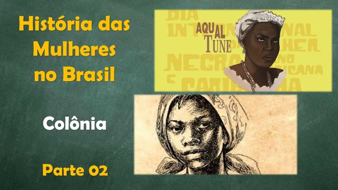 Especial - História das Mulheres no Brasil - Colônia ...