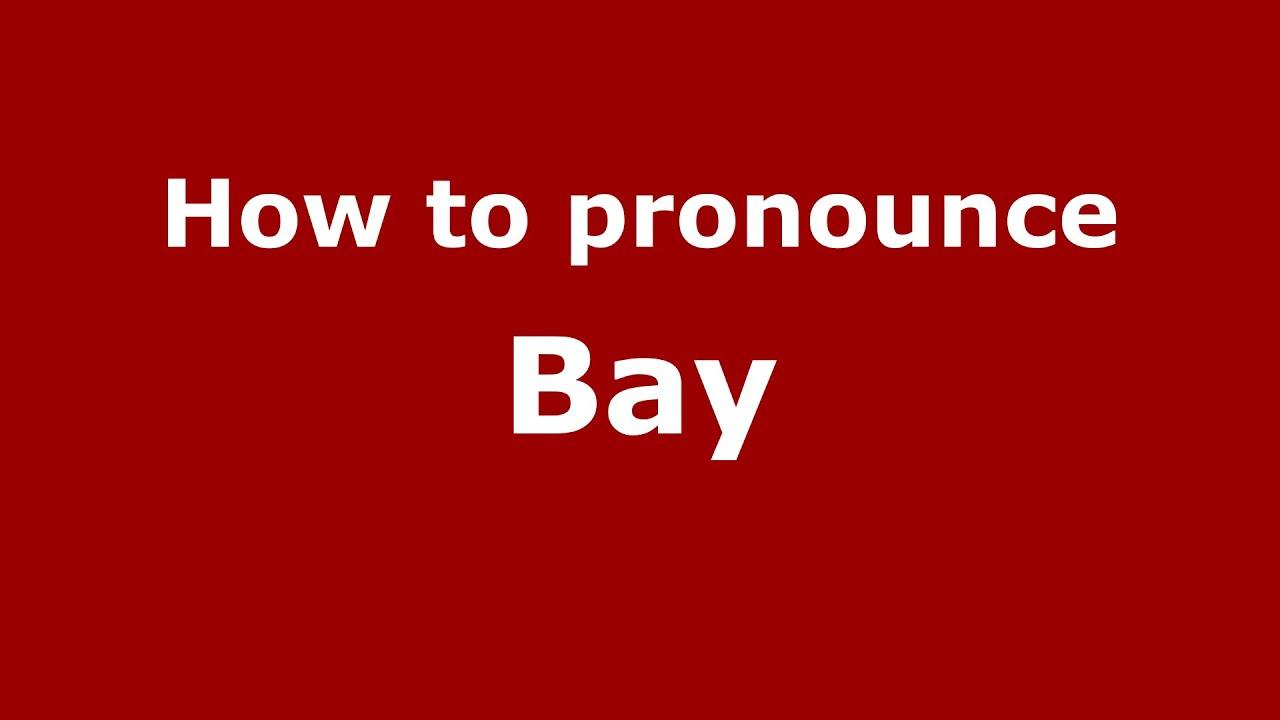 How to say or pronounce Bay - PronounceNames.com
