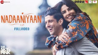Nadaaniyaan - Full Video | The Sky Is Pink | Priyanka Chopra Jonas & Farhan Akhtar| Arjun K & Lisa M