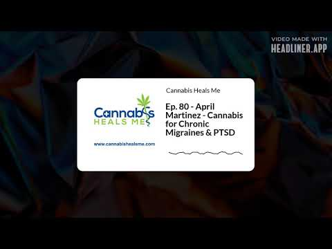 Ep. 80 - April Martinez - Cannabis for Chronic Migraines & PTSD