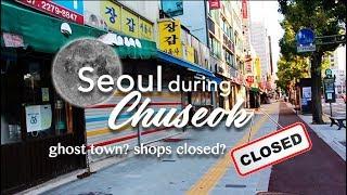 Seoul during Chuseok | Shops closed? No Fun?