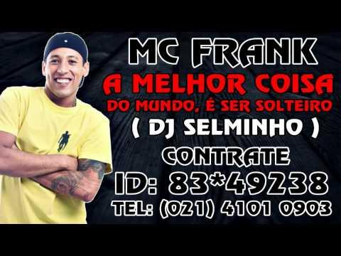 MC FRANK  A MELHOR COISA DO MUNDO, É SER SOLTEIRO ♪ NOVA 2012  DJ SELMINHO