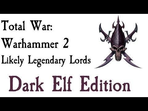 Total War: Warhammer 2 Likely Legendary Lords Dark Elf Edition